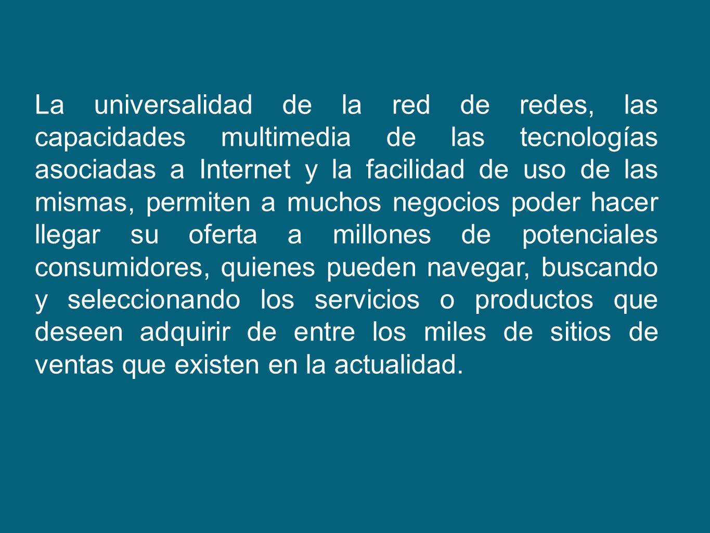 La universalidad de la red de redes, las capacidades multimedia de las tecnologías asociadas a Internet y la facilidad de uso de las mismas, permiten