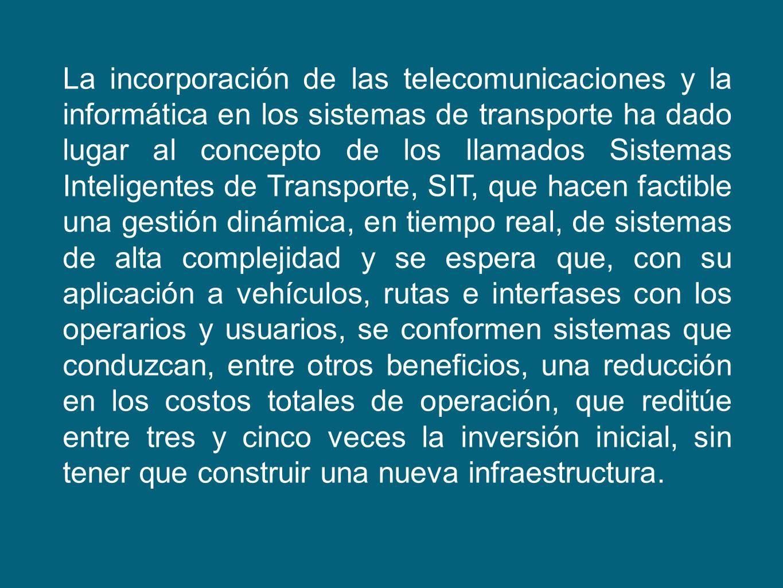 La incorporación de las telecomunicaciones y la informática en los sistemas de transporte ha dado lugar al concepto de los llamados Sistemas Inteligen