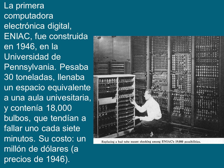 La primera computadora electrónica digital, ENIAC, fue construida en 1946, en la Universidad de Pennsylvania. Pesaba 30 toneladas, llenaba un espacio