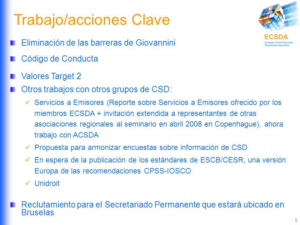 5 Eliminación de las barreras de Giovannini Código de Conducta Valores Target 2 Otros trabajos con otros grupos de CSD: Servicios a Emisores (Reporte