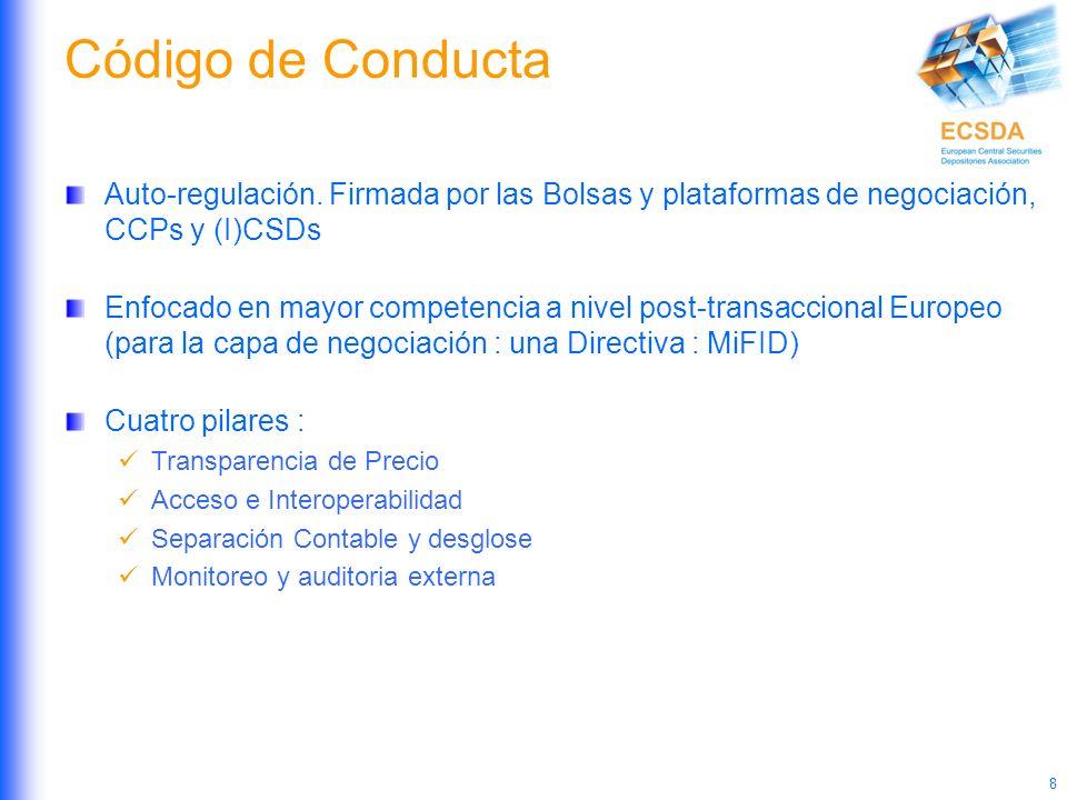 8 Código de Conducta Auto-regulación. Firmada por las Bolsas y plataformas de negociación, CCPs y (I)CSDs Enfocado en mayor competencia a nivel post-t