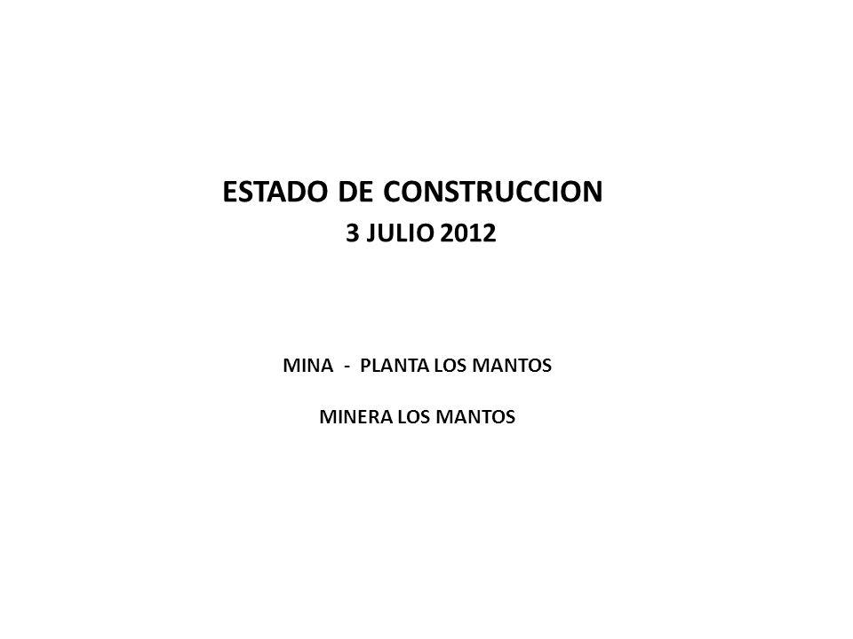 ESTADO DE CONSTRUCCION 3 JULIO 2012 MINA - PLANTA LOS MANTOS MINERA LOS MANTOS