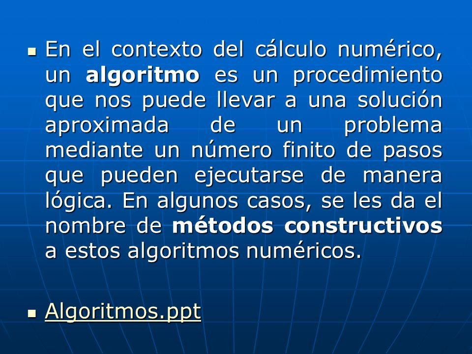 En el contexto del cálculo numérico, un algoritmo es un procedimiento que nos puede llevar a una solución aproximada de un problema mediante un número