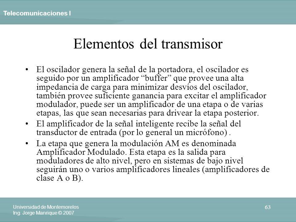 Telecomunicaciones I 63 Universidad de Montemorelos Ing. Jorge Manrique © 2007 Elementos del transmisor El oscilador genera la señal de la portadora,