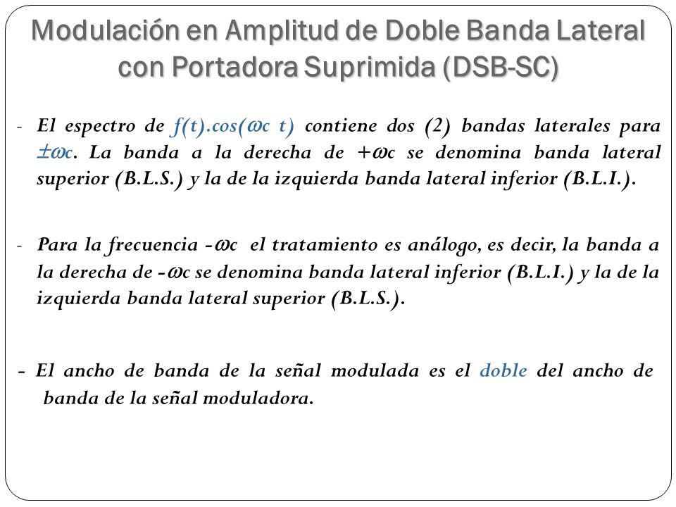 29 -El espectro de f(t).cos( c t) contiene dos (2) bandas laterales para c. La banda a la derecha de + c se denomina banda lateral superior (B.L.S.) y