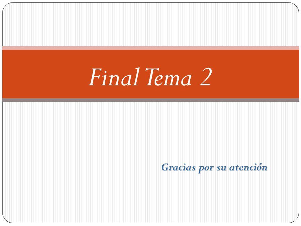 Gracias por su atención Final Tema 2