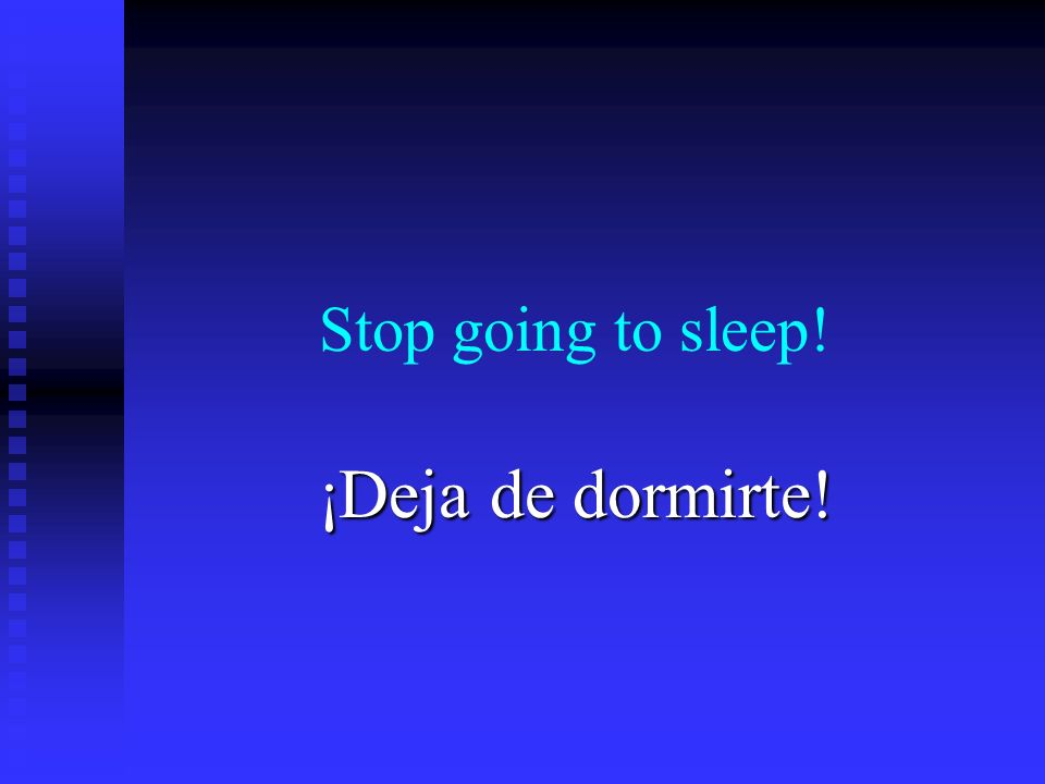 Stop going to sleep! ¡Deja de dormirte!