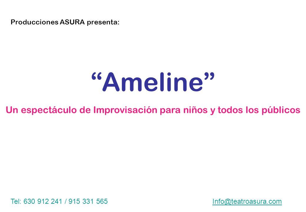Producciones ASURA presenta: Tel: 630 912 241 / 915 331 565Info@teatroasura.com Un espectáculo de Improvisación para niños y todos los públicos Amelin
