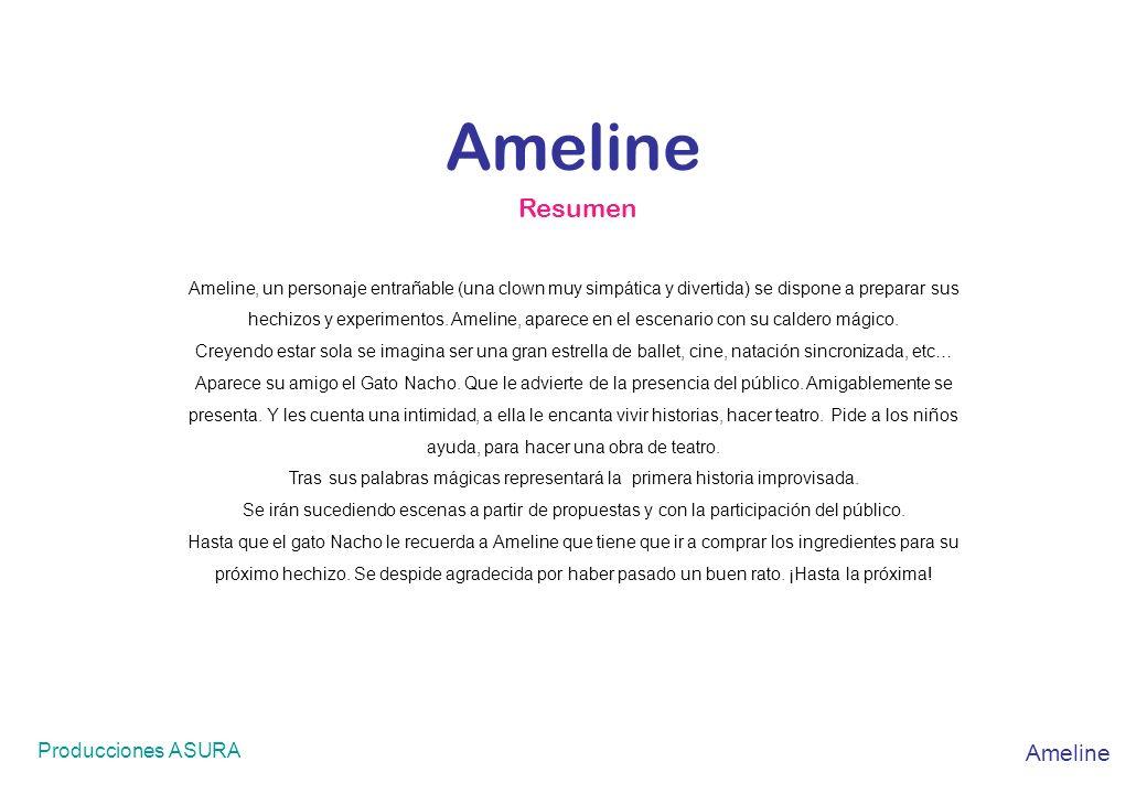Producciones ASURA Ameline Ameline, un personaje entrañable (una clown muy simpática y divertida) se dispone a preparar sus hechizos y experimentos. A