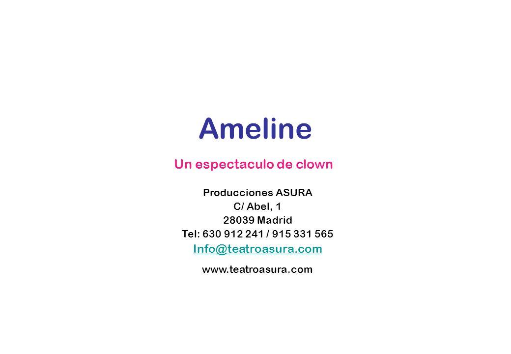 Producciones ASURA C/ Abel, 1 28039 Madrid Tel: 630 912 241 / 915 331 565 Info@teatroasura.com www.teatroasura.com Ameline Un espectaculo de clown