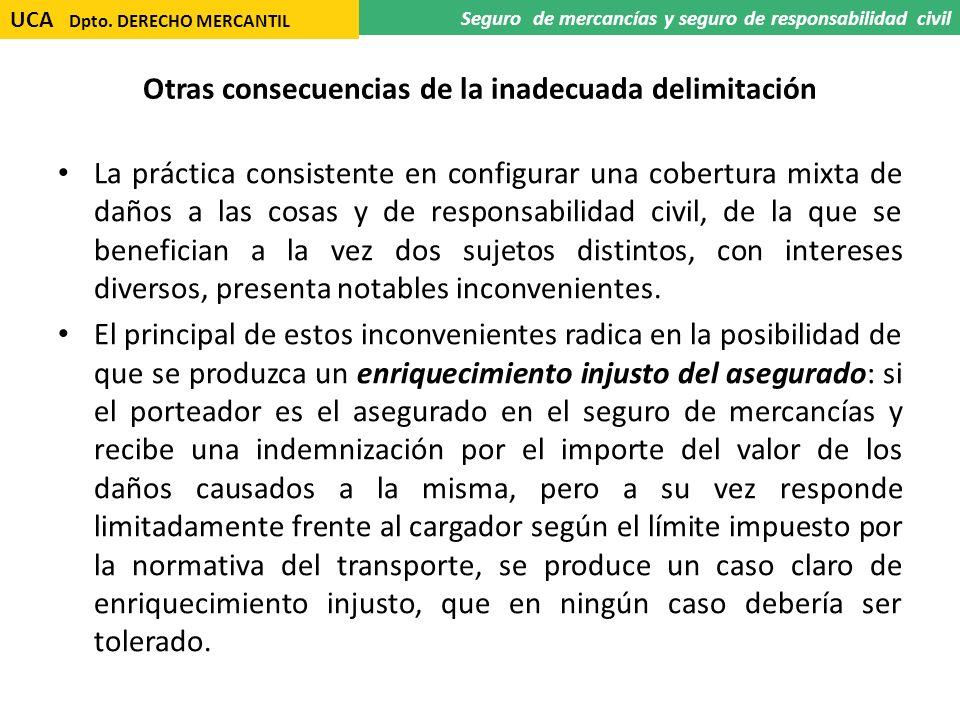 Otras consecuencias de la inadecuada delimitación La práctica consistente en configurar una cobertura mixta de daños a las cosas y de responsabilidad