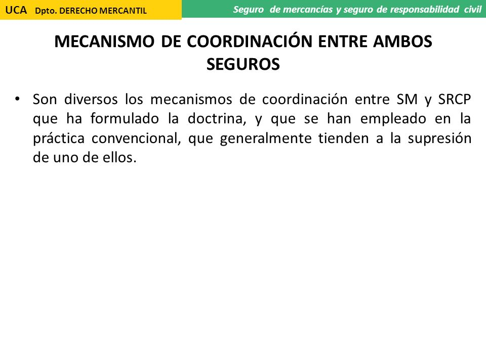 MECANISMO DE COORDINACIÓN ENTRE AMBOS SEGUROS Son diversos los mecanismos de coordinación entre SM y SRCP que ha formulado la doctrina, y que se han e