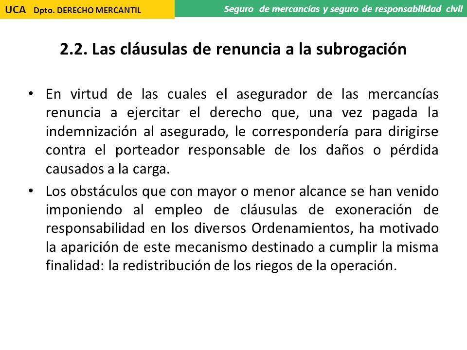 2.2. Las cláusulas de renuncia a la subrogación En virtud de las cuales el asegurador de las mercancías renuncia a ejercitar el derecho que, una vez p
