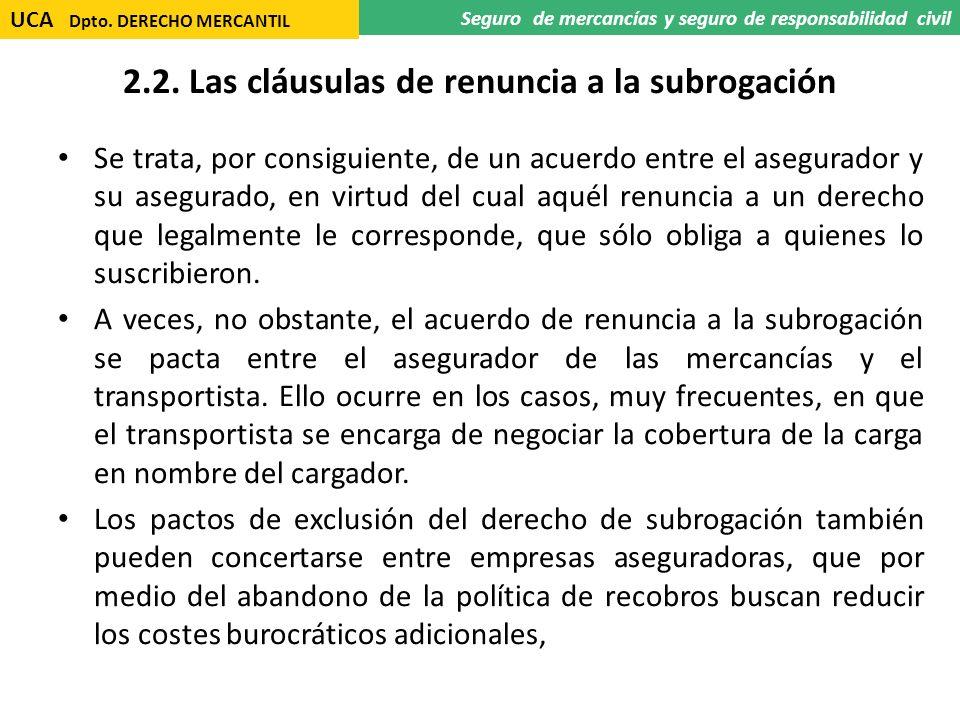 2.2. Las cláusulas de renuncia a la subrogación Se trata, por consiguiente, de un acuerdo entre el asegurador y su asegurado, en virtud del cual aquél