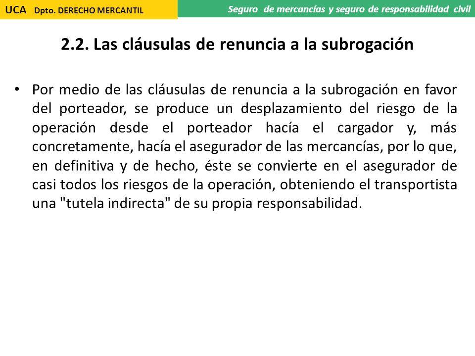 2.2. Las cláusulas de renuncia a la subrogación Por medio de las cláusulas de renuncia a la subrogación en favor del porteador, se produce un desplaza