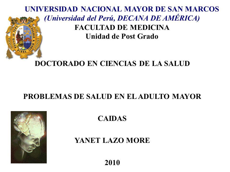 UNIVERSIDAD NACIONAL MAYOR DE SAN MARCOS (Universidad del Perú, DECANA DE AMÉRICA) FACULTAD DE MEDICINA Unidad de Post Grado DOCTORADO EN CIENCIAS DE LA SALUD PROBLEMAS DE SALUD EN EL ADULTO MAYOR CAIDAS YANET LAZO MORE 2010