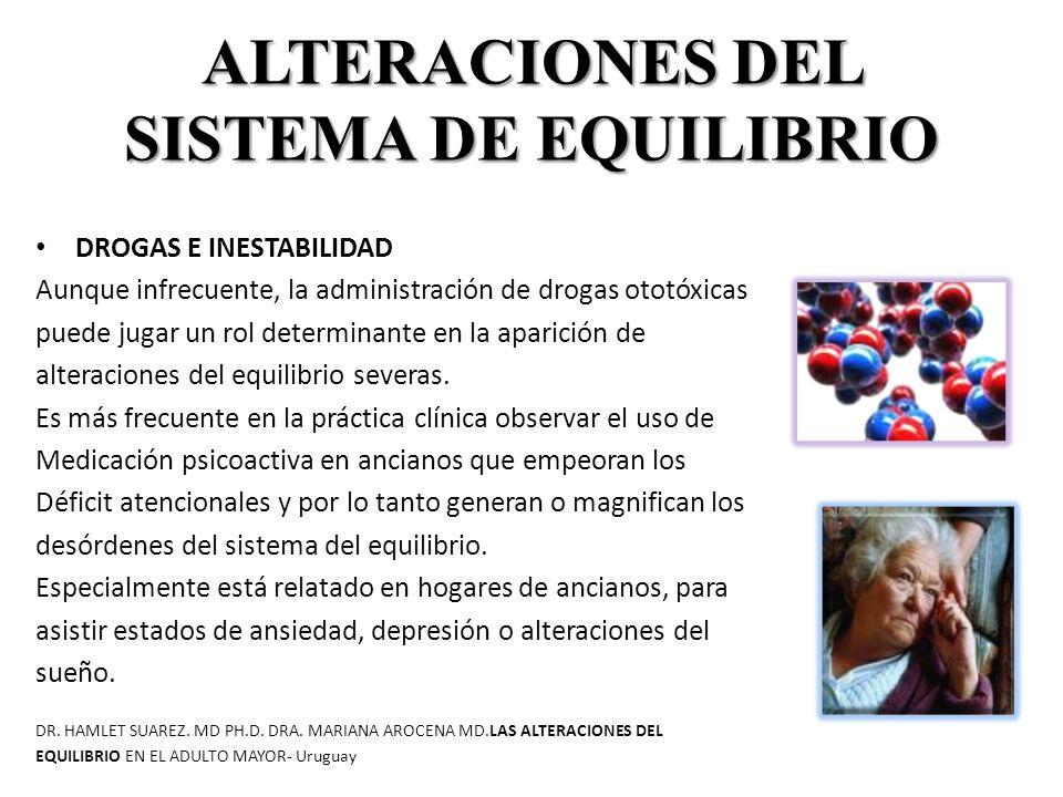 ALTERACIONES DEL SISTEMA DE EQUILIBRIO DROGAS E INESTABILIDAD Aunque infrecuente, la administración de drogas ototóxicas puede jugar un rol determinante en la aparición de alteraciones del equilibrio severas.