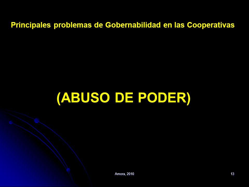 Amora, 201013 Principales problemas de Gobernabilidad en las Cooperativas (ABUSO DE PODER)