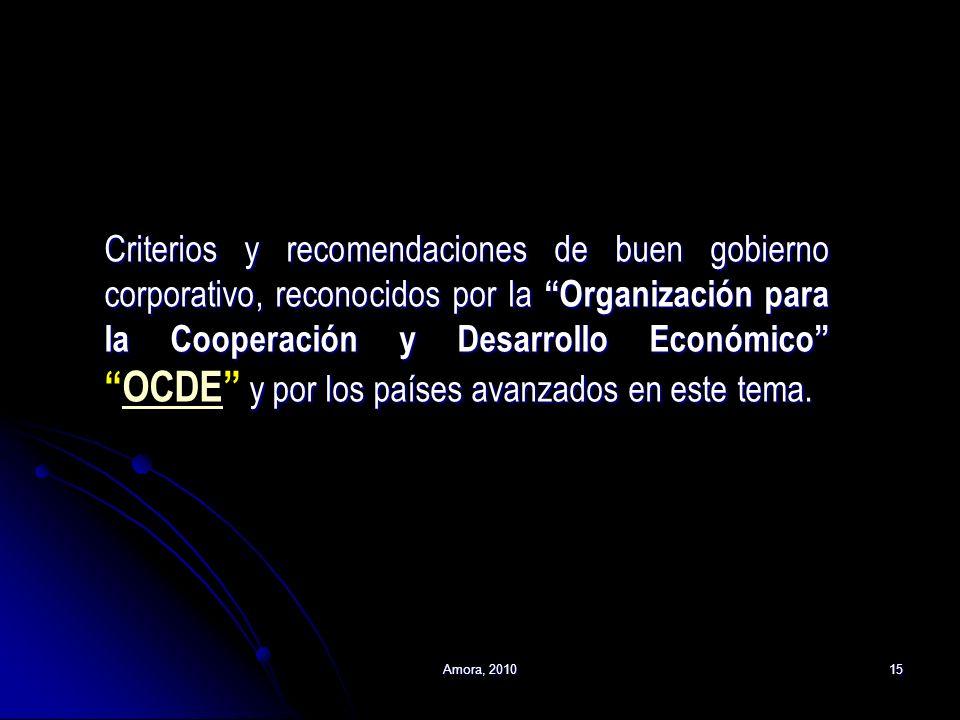 Amora, 201015 Criterios y recomendaciones de buen gobierno corporativo, reconocidos por laOrganización para la Cooperación y Desarrollo Económico y po