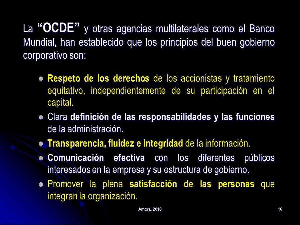 Amora, 201016 La OCDE y otras agencias multilaterales como el Banco Mundial, han establecido que los principios del buen gobierno corporativo son: Res