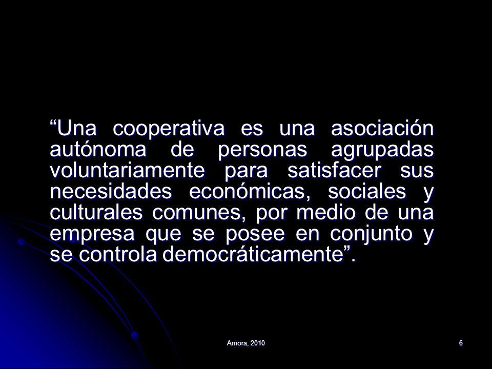 Amora, 20106 Una cooperativa es una asociación autónoma de personas agrupadas voluntariamente para satisfacer sus necesidades económicas, sociales y c