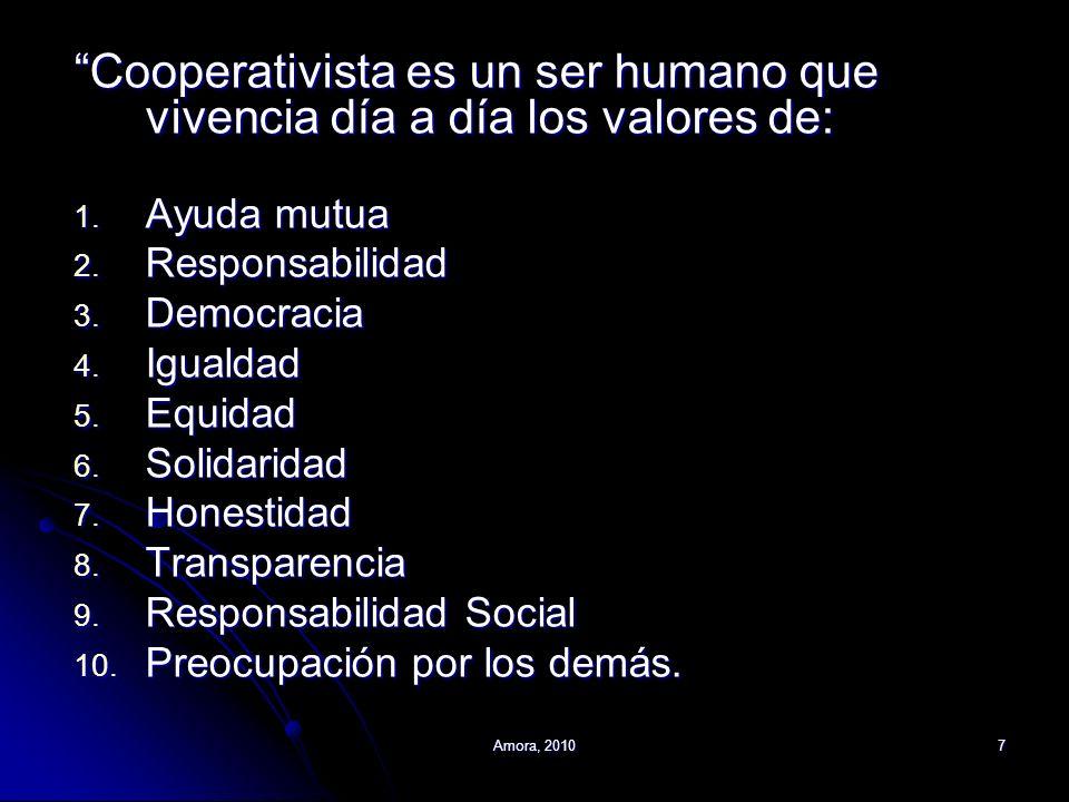 Amora, 20107 Cooperativista es un ser humano que vivencia día a día los valores de: 1. Ayuda mutua 2. Responsabilidad 3. Democracia 4. Igualdad 5. Equ