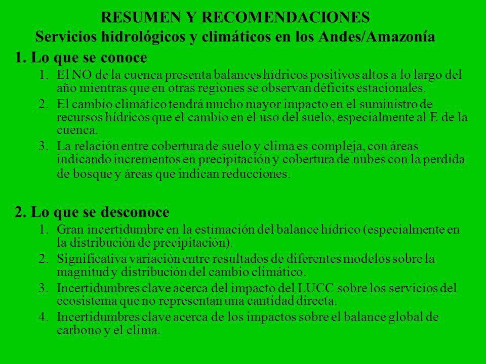 RESUMEN Y RECOMENDACIONES Servicios hidrológicos y climáticos en los Andes/Amazonía 1. Lo que se conoce 1.El NO de la cuenca presenta balances hídrico
