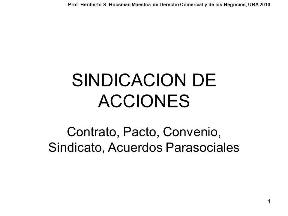 1 SINDICACION DE ACCIONES Contrato, Pacto, Convenio, Sindicato, Acuerdos Parasociales Prof. Heriberto S. Hocsman Maestría de Derecho Comercial y de lo