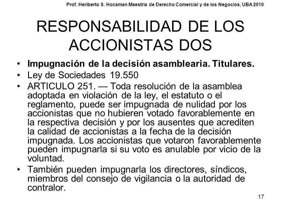 17 RESPONSABILIDAD DE LOS ACCIONISTAS DOS Impugnación de la decisión asamblearia. Titulares. Ley de Sociedades 19.550 ARTICULO 251. Toda resolución de