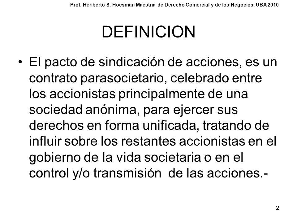 2 DEFINICION El pacto de sindicación de acciones, es un contrato parasocietario, celebrado entre los accionistas principalmente de una sociedad anónim