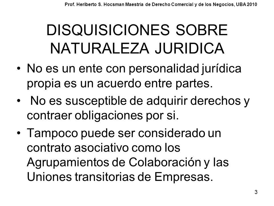 3 DISQUISICIONES SOBRE NATURALEZA JURIDICA No es un ente con personalidad jurídica propia es un acuerdo entre partes. No es susceptible de adquirir de
