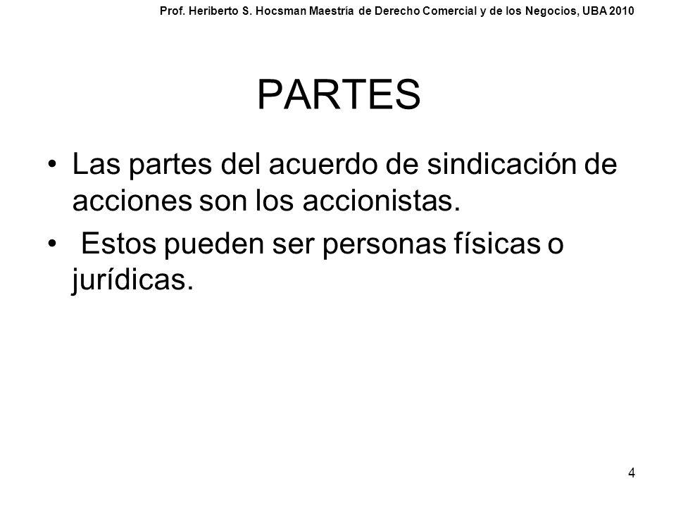 4 PARTES Las partes del acuerdo de sindicación de acciones son los accionistas. Estos pueden ser personas físicas o jurídicas. Prof. Heriberto S. Hocs