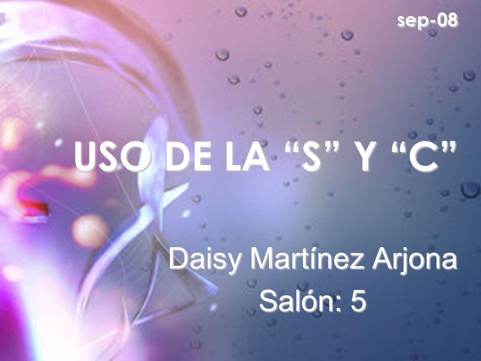 sep-08 USO DE LA S Y C sep-08 USO DE LA S Y C Daisy Martínez Arjona Salón: 5