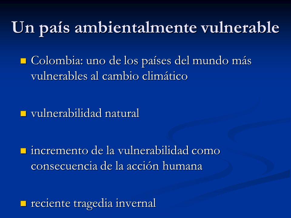 Un país ambientalmente vulnerable Colombia: uno de los países del mundo más vulnerables al cambio climático Colombia: uno de los países del mundo más