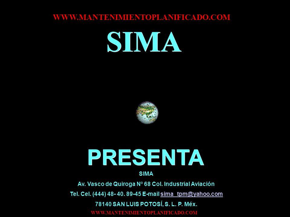 WWW.MANTENIMIENTOPLANIFICADO.COM SIMA Av. Vasco de Quiroga Nº 68 Col. Industrial Aviación Tel. Cel. (444) 48- 40. 89-45 E-mail sima_tpm@yahoo.comsima_