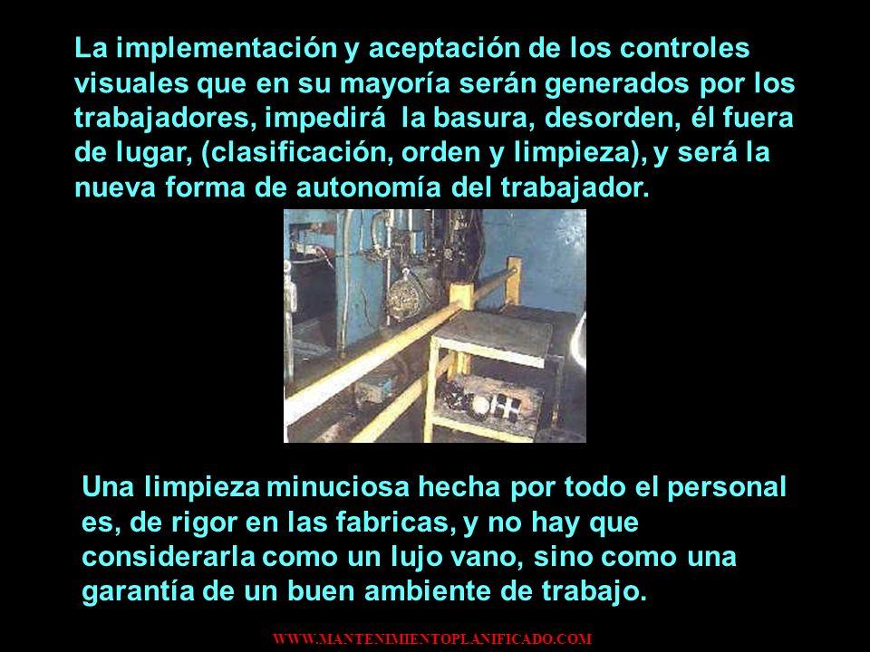 WWW.MANTENIMIENTOPLANIFICADO.COM La implementación y aceptación de los controles visuales que en su mayoría serán generados por los trabajadores, impe