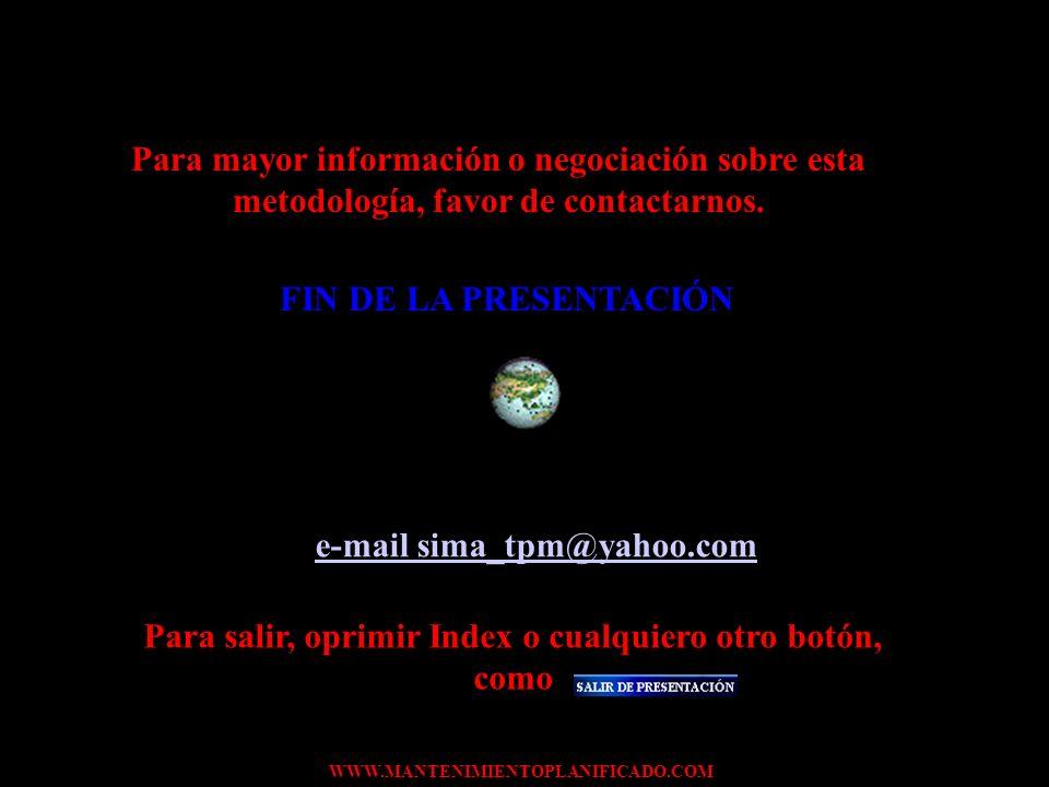 WWW.MANTENIMIENTOPLANIFICADO.COM Para mayor información o negociación sobre esta metodología, favor de contactarnos. FIN DE LA PRESENTACIÓN e-mail sim