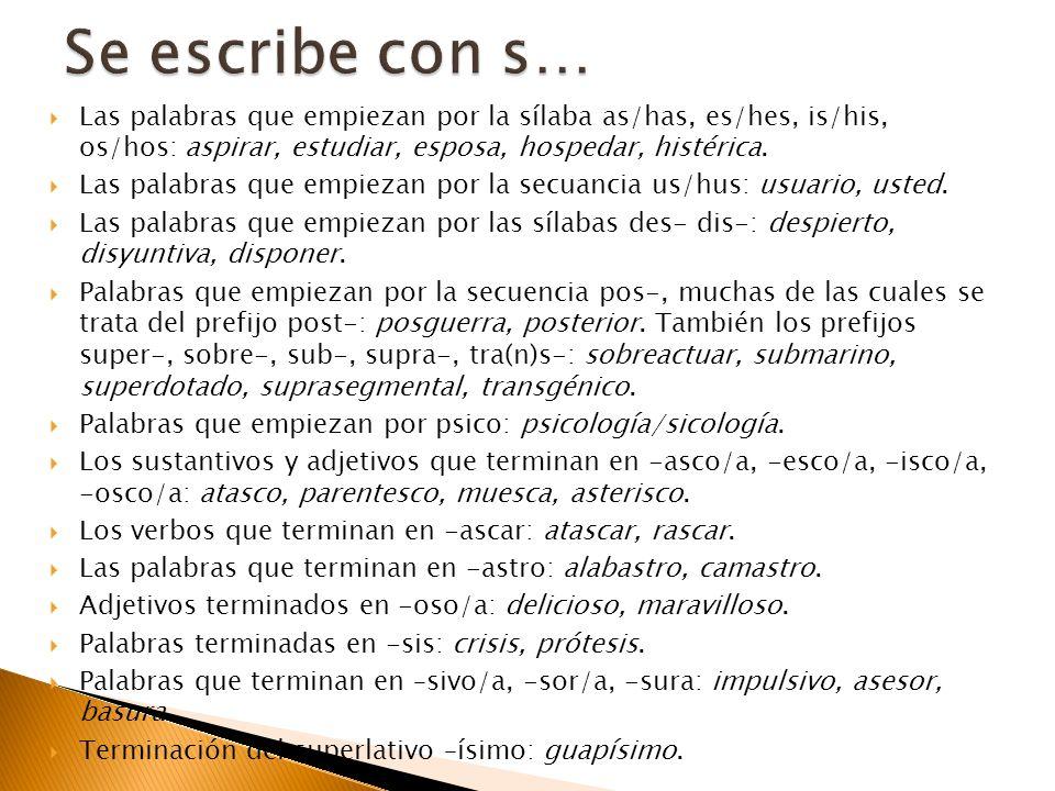 Las palabras que empiezan por la sílaba as/has, es/hes, is/his, os/hos: aspirar, estudiar, esposa, hospedar, histérica. Las palabras que empiezan por