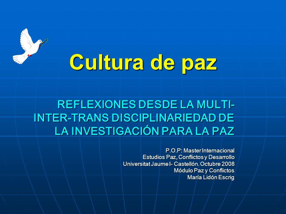 Cultura de paz REFLEXIONES DESDE LA MULTI- INTER-TRANS DISCIPLINARIEDAD DE LA INVESTIGACIÓN PARA LA PAZ P.O.P: Master Internacional Estudios Paz, Conf