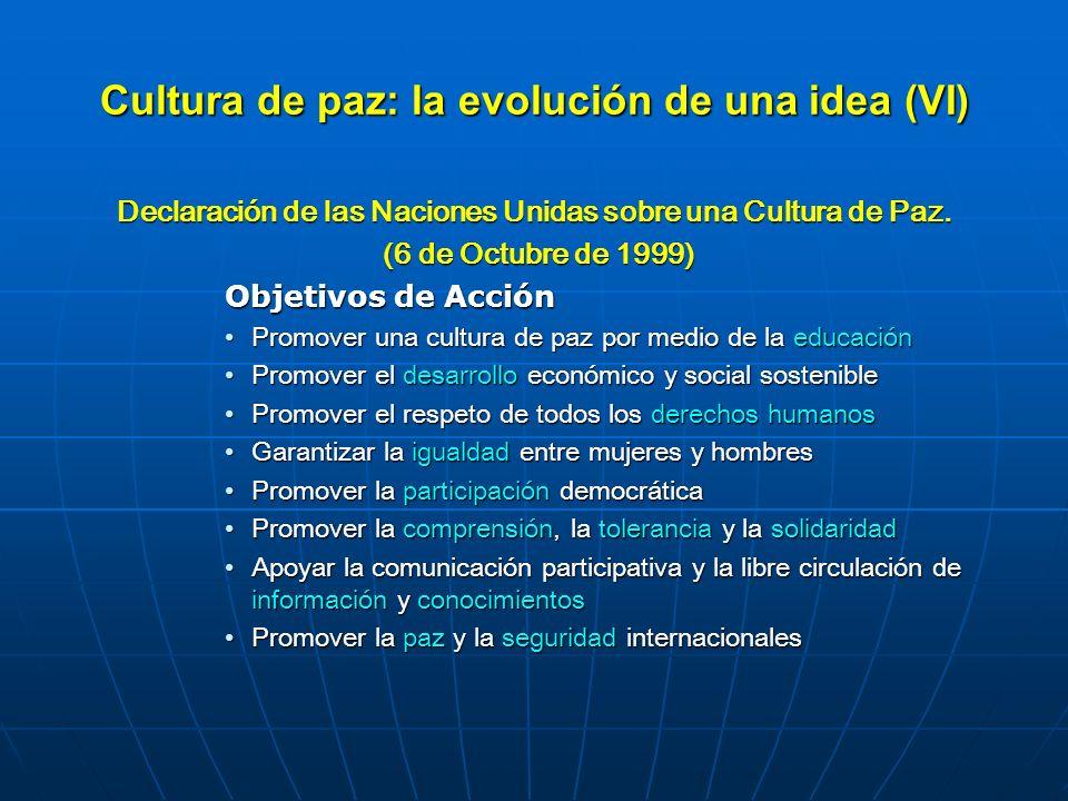 Cultura de paz: la evolución de una idea (VI) Declaración de las Naciones Unidas sobre una Cultura de Paz. (6 de Octubre de 1999) (6 de Octubre de 199