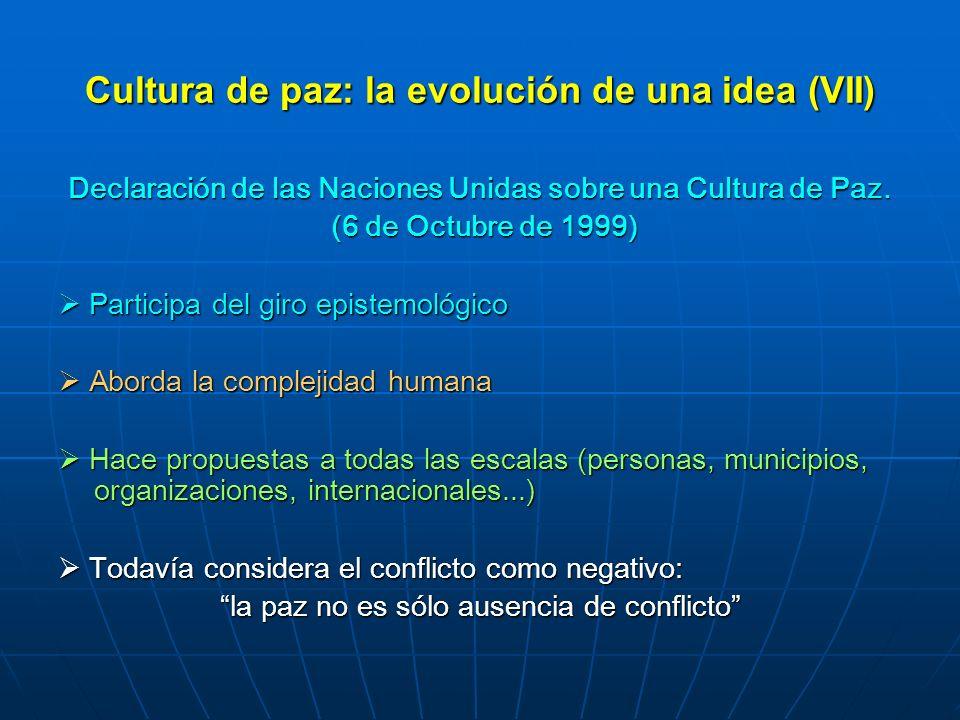 Cultura de paz: la evolución de una idea (VII) Declaración de las Naciones Unidas sobre una Cultura de Paz. (6 de Octubre de 1999) (6 de Octubre de 19