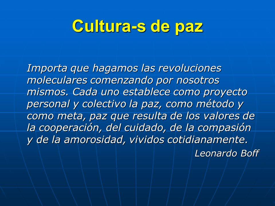 Cultura-s de paz Importa que hagamos las revoluciones moleculares comenzando por nosotros mismos. Cada uno establece como proyecto personal y colectiv