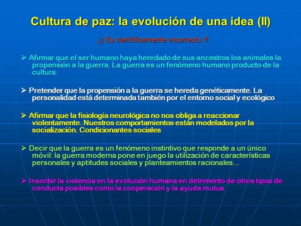 Cultura de paz: la evolución de una idea (II) ¡¡ Es científicamente incorrecto !! Afirmar que el ser humano haya heredado de sus ancestros los animale