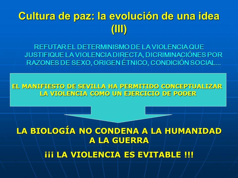 Cultura de paz: la evolución de una idea (III) REFUTAR EL DETERMINISMO DE LA VIOLENCIA QUE JUSTIFIQUE LA VIOLENCIA DIRECTA, DICRIMINACIÓNES POR RAZONE