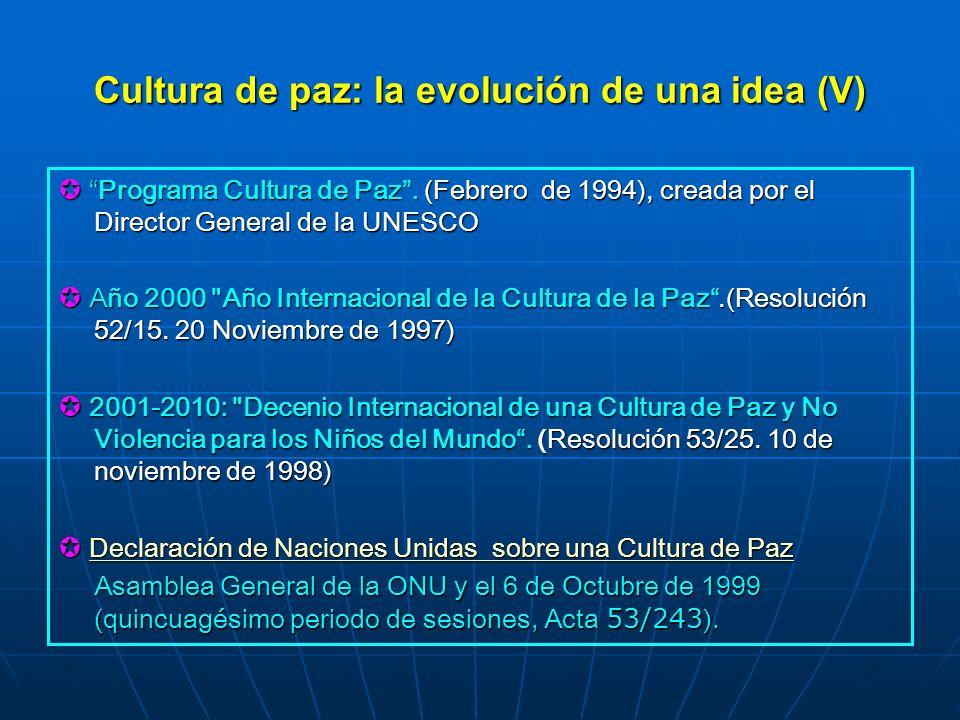 Cultura de paz: la evolución de una idea (V) Programa Cultura de Paz. (Febrero de 1994), creada por el Director General de la UNESCO Programa Cultura