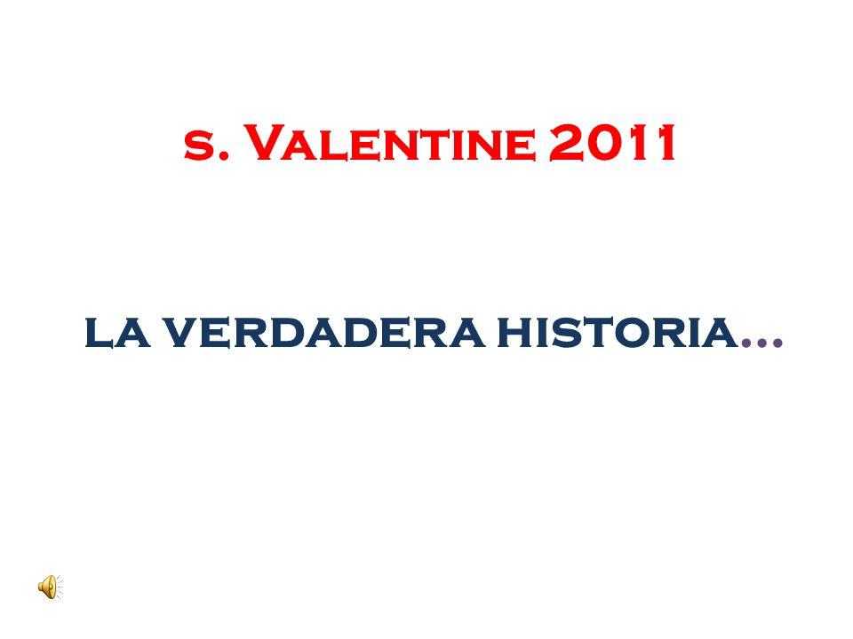 s. Valentine 2011 la verdadera historia…