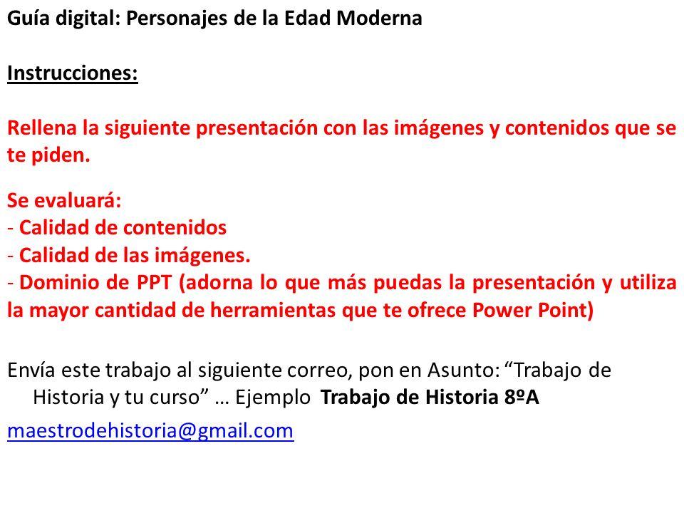 Presentación ASIGNATURA: NOMBRE PROFESOR: INTEGRANTES DEL GRUPO: CURSO: Guía Digital Edad Moderna.