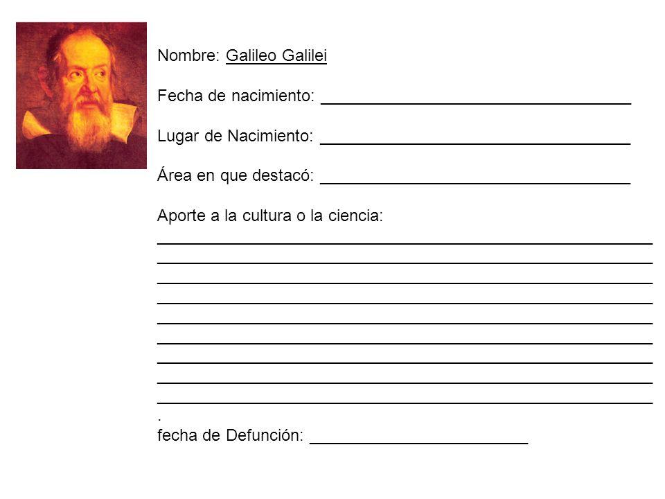 Nombre: Galileo Galilei Fecha de nacimiento: __________________________________ Lugar de Nacimiento: __________________________________ Área en que de