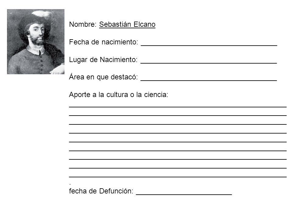 Nombre: Sebastián Elcano Fecha de nacimiento: __________________________________ Lugar de Nacimiento: __________________________________ Área en que d