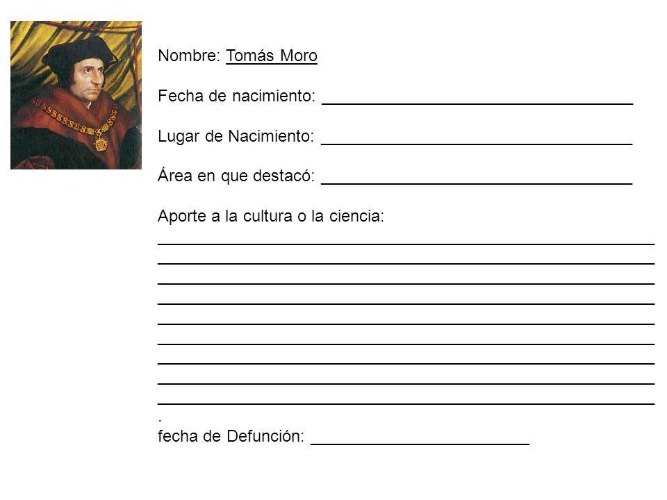 Nombre: Tomás Moro Fecha de nacimiento: __________________________________ Lugar de Nacimiento: __________________________________ Área en que destacó